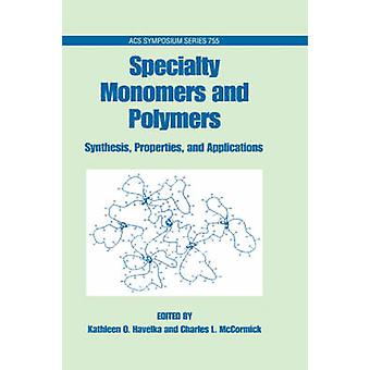 Specialty Monomers and Polymers Synthesis Properties and Applications Acsss 755 by Havelka & Kathleen O.