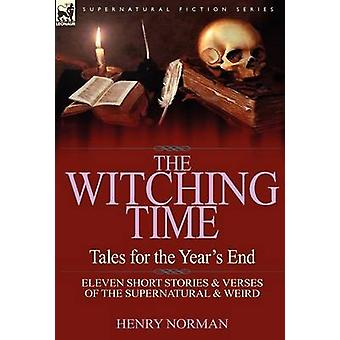The Witching Time Tales for the Years End11 Short Stories Verses of the Supernatural Weird von Norman & Henry