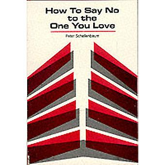 How to Say No to the One You Love by Schellenbaum & Peter