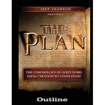 The Plan Outline The Chronology of Gods Word from Creation to Completion by Swanson & Jeff S
