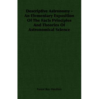 Descriptive Astronomy  An Elementary Exposition Of The Facts Principles And Theories Of Astronomical Science by Moulton & Forest Ray