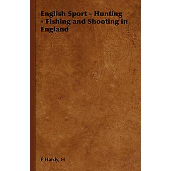 English Sport  Hunting  Fishing and Shooting in England by Hardy & H & F