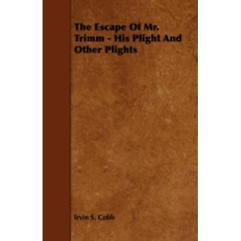 The Escape of Mr. Trimm  His Plight and Other Plights by Cobb & Irvin S.