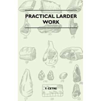 Practical Larder Work by Cetre & F.