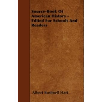 SourceBook Of American History  Edited For Schools And Readers by Hart & Albert Bushnell