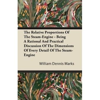 The Relative Proportions of the SteamEngine  Being a Rational and Practical Discussion of the Dimensions of Every Detail of the SteamEngine by Marks & William Dennis