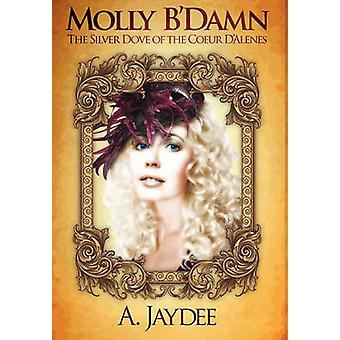 Molly BDamn The Silver Dove Of The Coeur dAlenes by Jaydee & A.