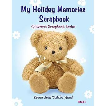 My Holiday Memories Scrapbook for Kids by Hood & Karen Jean Matsko