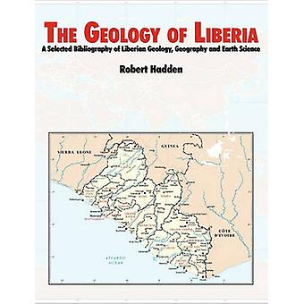 The Geology of Liberia A Selected Bibliography of Liberian Geology by Hadden & R. Lee