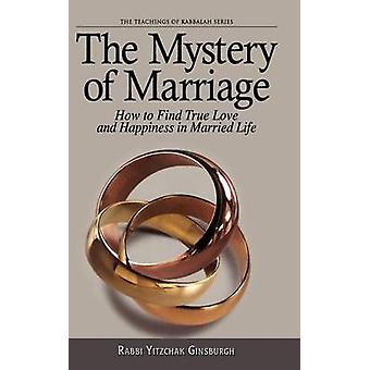 The Mystery of Marriage How to Find True Love and Happiness in Married Life by Ginzburg & Yitshak