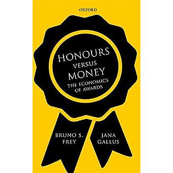 Honours versus Money by Frey & Bruno S. Permanent Visiting Professor at the University of Basel and Research Director CREMA Center for Research in Economics & Management and the Arts & ZurichGallus & Jana Assistant Profess
