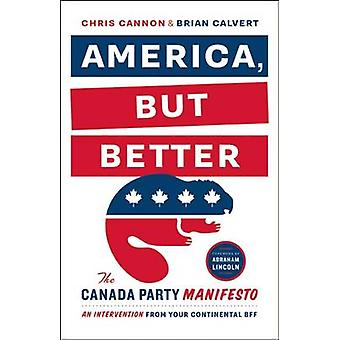 America - But Better - The Canada Party Manifesto by Chris Cannon - Br