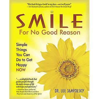 Smile for No Good Reason - Simple Things You Can Do to Get Happy Now b