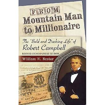 From Mountain Man to Millionaire - The  -Bold and Dashing Life - of Robe