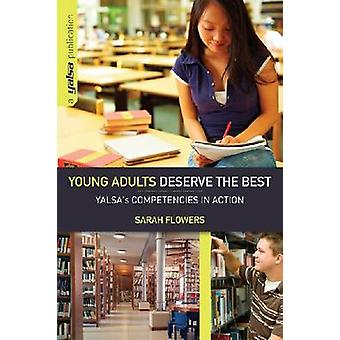 Young Adults Deserve the Best - YALSA's Competencies in Action by Sara