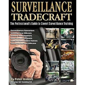 Surveillance Tradecraft - The Professional's Guide to Surveillance Tra