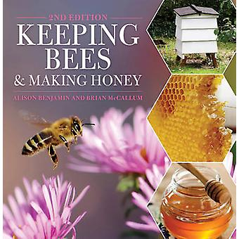 Keeping Bees and Making Honey - 2nd Edition by Alison Benjamin - 97814