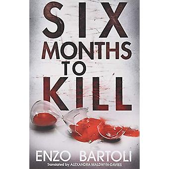 Six Months to Kill by Enzo Bartoli - 9781542093767 Book