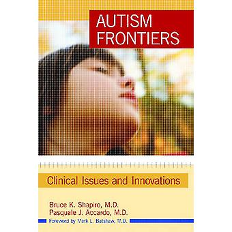 Autism Frontiers - Clinical Issues and Innovations by Bruce K. Shapiro
