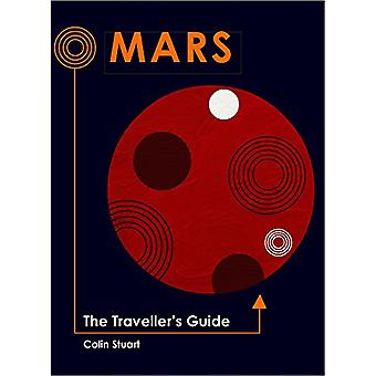 Mars - The Traveller's Guide by Colin Stuart - 9781786750624 Book