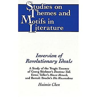 Inversion of Revolutionary Ideals: A Study of the Tragic Essence of Georg Buechner's Dantons Tod, Ernst Toller's...