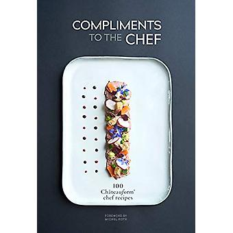 Compliments to the Chef - 100 Chateauform Chef Recipes by Marie-Pierre