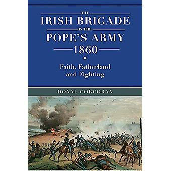 The Irish brigade in the Pope's army 1860 - Faith - fatherland and fig