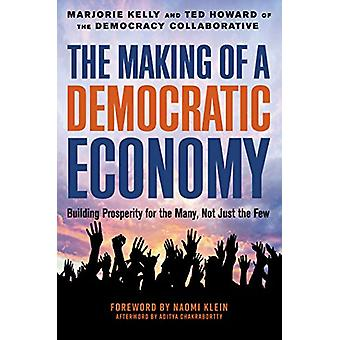 The Making of a Democratic Economy - How to Build Prosperity for the M