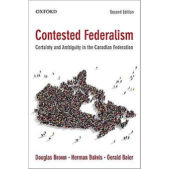 Contested Federalism - Certainty and Ambiguity in the Canadian Federat