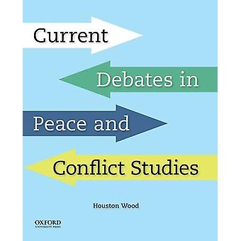 Current Debates in Peace and Conflict Studies by Professor Houston Wo