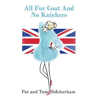 All Fur Coat And No Knickers by Sidebotham & Pat and Tom