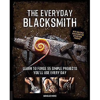 The Everyday Blacksmith: Lär dig att skapa 55 enkla projekt du & apos, ll använda varje dag, med flera varianter för stilar och finish