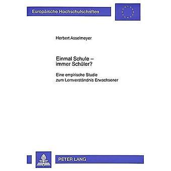 Einmal Schule - Immer Schueler?: Eine Empirische Studie Zum Lernverstaendnis Erwachsener (Europaeische Hochschulschriften / European University Studie)
