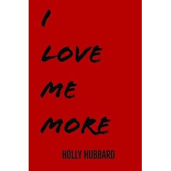 I Love Me More by Holly Hubbard - 9780359099917 Book