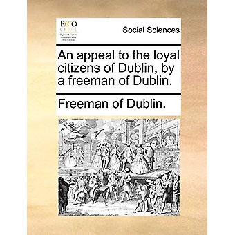 An Appeal to the Loyal Citizens of Dublin - by a Freeman of Dublin. b