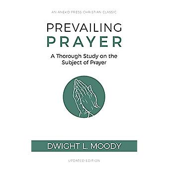 Prevailing Prayer - A Thorough Study on the Subject of Prayer by Dwigh