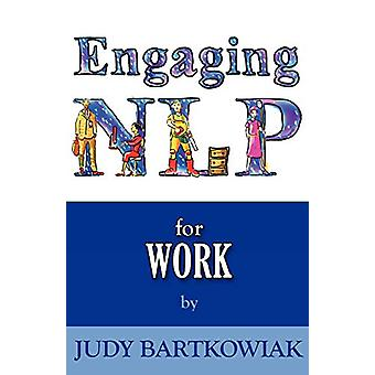 NLP for Work (engaging NLP) by Judy Bartkowiak - 9781780922317 Book