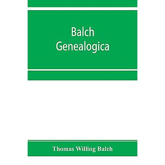 Balch Genealogica by Thomas Willing Balch