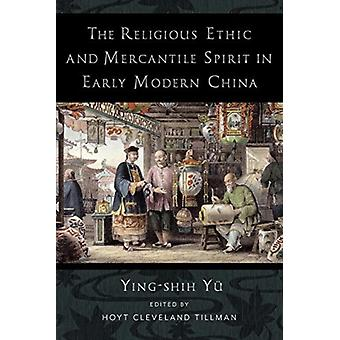 The Religious Ethic and Mercantile Spirit in Early Modern China by Yingshih Yu