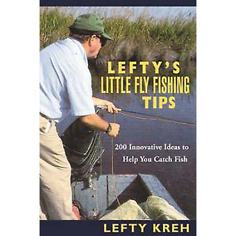 Lefty's Little FlyFishing Tips 200 Innovative Ideas to Help You Catch Fish