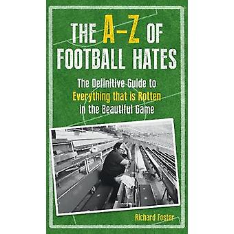 The A-Z of Football Hates - The Definitive Guide to Everything That is