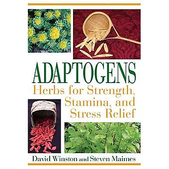 Adaptogens - Herbs for Strength Stamina and Stress Relief by David Win