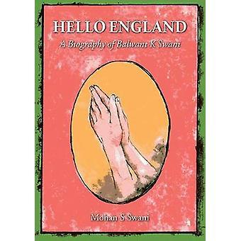 Hello England - A Biography of Balwant K Swani by Mohan S. Swani - 978