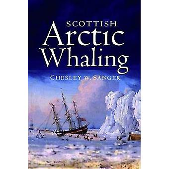 Scottish Arctic Whaling - 1750-1919 by Chelsey W. Sanger - 97819065667