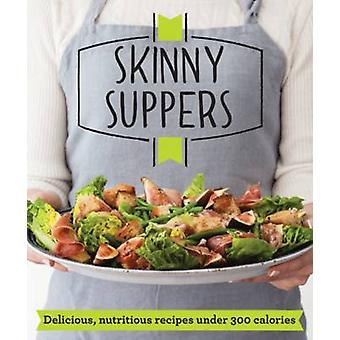 Skinny Suppers - Delicious - nutritious recipes under 300 calories by