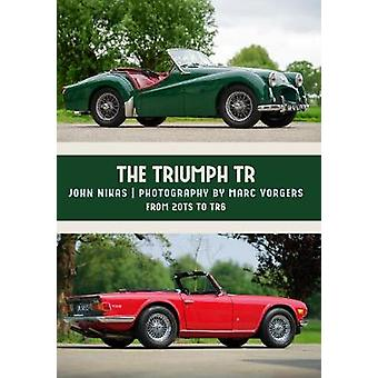 The Triumph TR - From 20TS to TR6 by Mr. John Nikas - 9781445673820 Bo