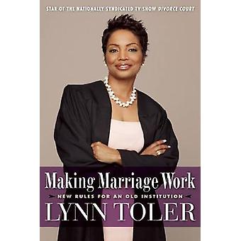 Making Marriage Work - New Rules for an Old Institution by Lynn Toler