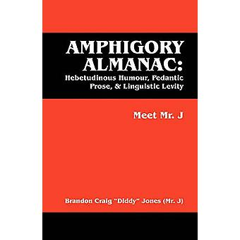 Amphigory almanach Humour Hebetudinous Prose pédant Levity linguistique rencontrer M. J par M. Jones Diddy J & Brandon Craig