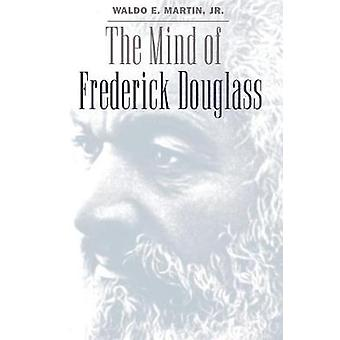 The Mind of Frederick Douglass by Martin Jr. & Waldo E.