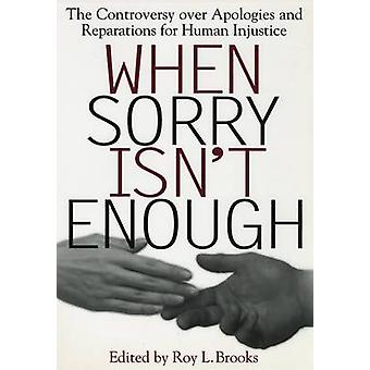 When Sorry Isnt Enough The Controversy Over Apologies and Reparations for Human Injustice by Brooks & Roy L.